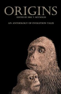 """The Dawn Of Reason"" by Lezli Robyn, appeared in ORIGINS, an anthology by HADLEY RILLE BOOKS to celebrate the 150th anniversary of Darwin's ORIGINS OF THE SPECIES. Edited by, and cover art by, Eric T. Reynolds. (United States, November 2009)"